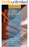 SO WHAT! STORIES or WHATEVER!: Hilarious and Poignant Tales from the Classroom (So What! Series Book 1)