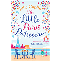 The Little Paris Patisserie: A heartwarming and feel good cosy romance - perfect for fans of Bake Off! (Romantic Escapes, Book 3)