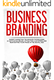 Business Branding: Expert Marketing Techniques For Building A Captivating Brand, Attracting Customers and Reinventing Your Image In The Digital Age (Entrepreneurship, Small Business, Networking)
