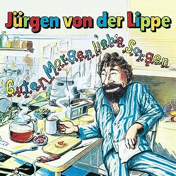 Jurgen Von Der Lippe Guten Morgen Liebe Sorgen Amazon