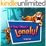 If Only I wasn't Lonely! (Picture kids books Preschool 3 5 Book 1)