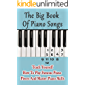 The Big Book Of Piano Songs: Teach Yourself How To Play Famous Piano Pieces And Master Piano Skills: Piano Songbook