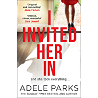 I Invited Her In: The new domestic psychological thriller from Sunday Times bestselling author Adele Parks