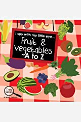 I spy with my little eye... Fruit & Vegetables A to Z: Children's book for learning Fruit & Vegetables. Alphabet picture book. ABC puzzle book for toddlers, ... & kindergarten kids. (I Spy Series 3) Kindle Edition