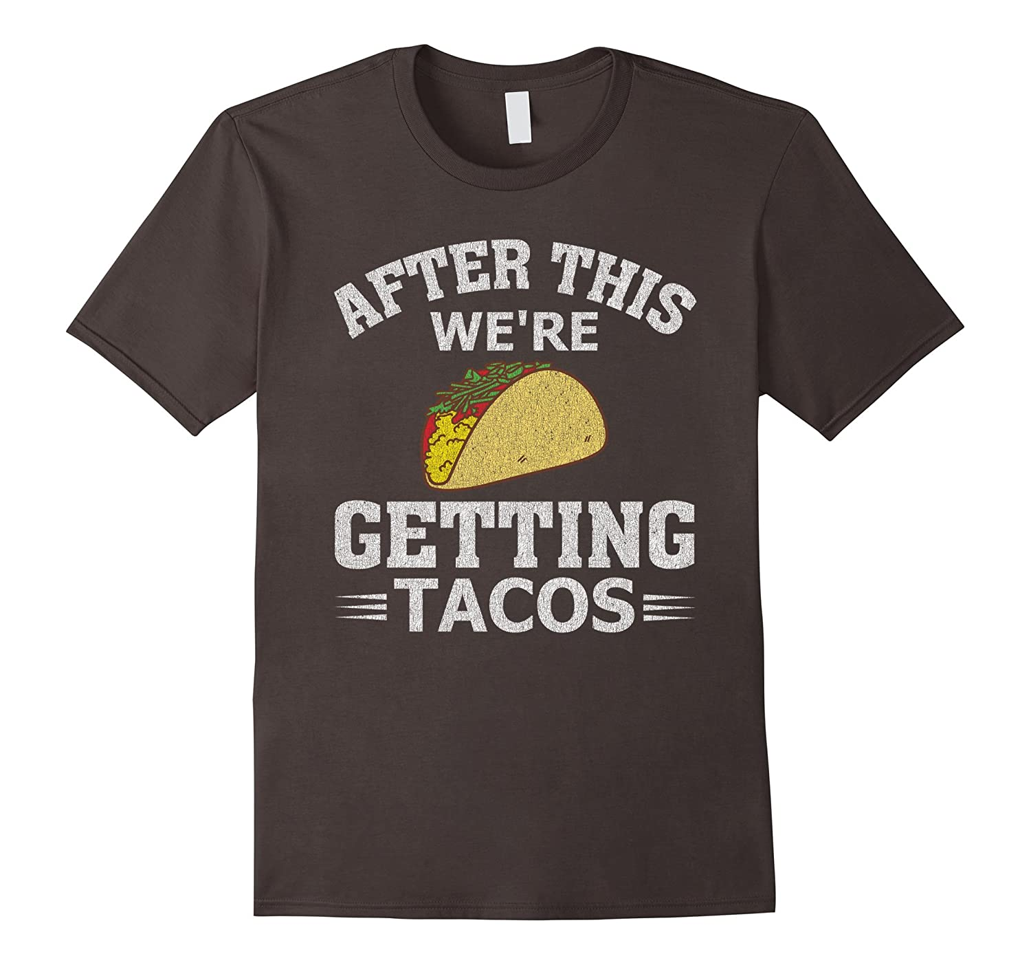 After This Were Getting Tacos Funny Taco Distressed T-Shirt-TH