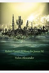RobotPlanet: A Story for James W. Kindle Edition