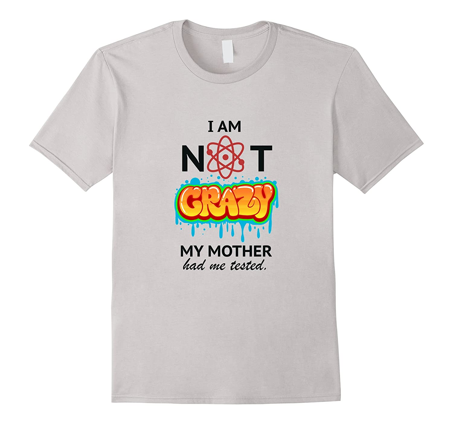 I am not Crazy My mother had me tested T Shirt Funny Tee-TH