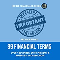 99 Financial Terms Every Beginner, Entrepreneur & Business Should Know: The Simple Guide to Financial Literacy…