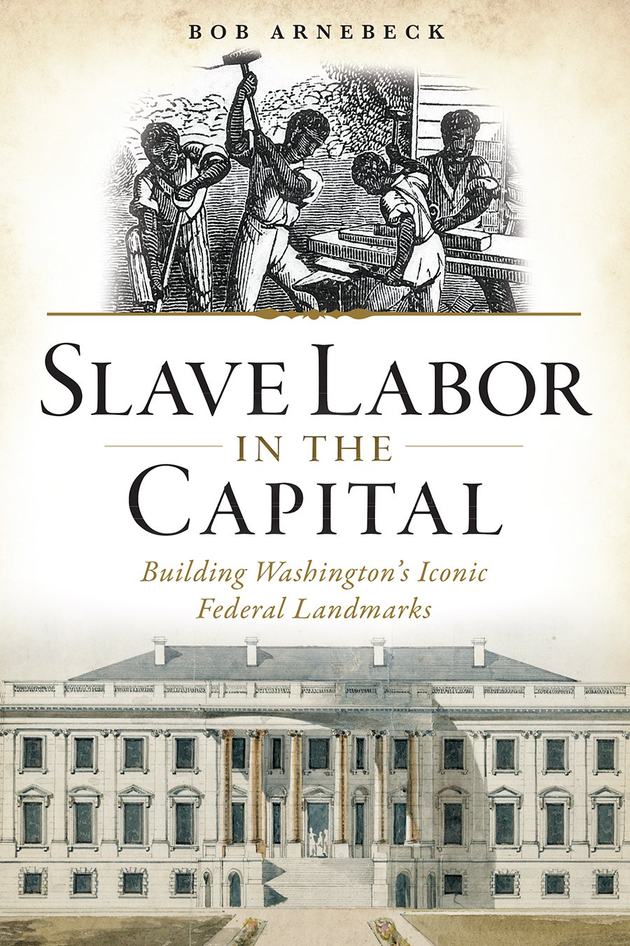 Slave Labor In The Capital Building Washington S Iconic Federal