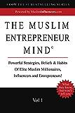 The Muslim Entrepreneur Mind Volume 1: Powerful Strategies, Beliefs & Habits of  Elite Muslim Millionaires, Influencers and Entrepreneurs