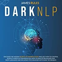 Dark NLP: Discover the Hidden Secrets of Manipulation and Use Them to Control People's Minds in Conversation. how To…