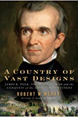 A Country of Vast Designs: James K. Polk, the Mexican War and the Conquest of the American Continent (Simon & Schuster America Collection) Kindle Edition