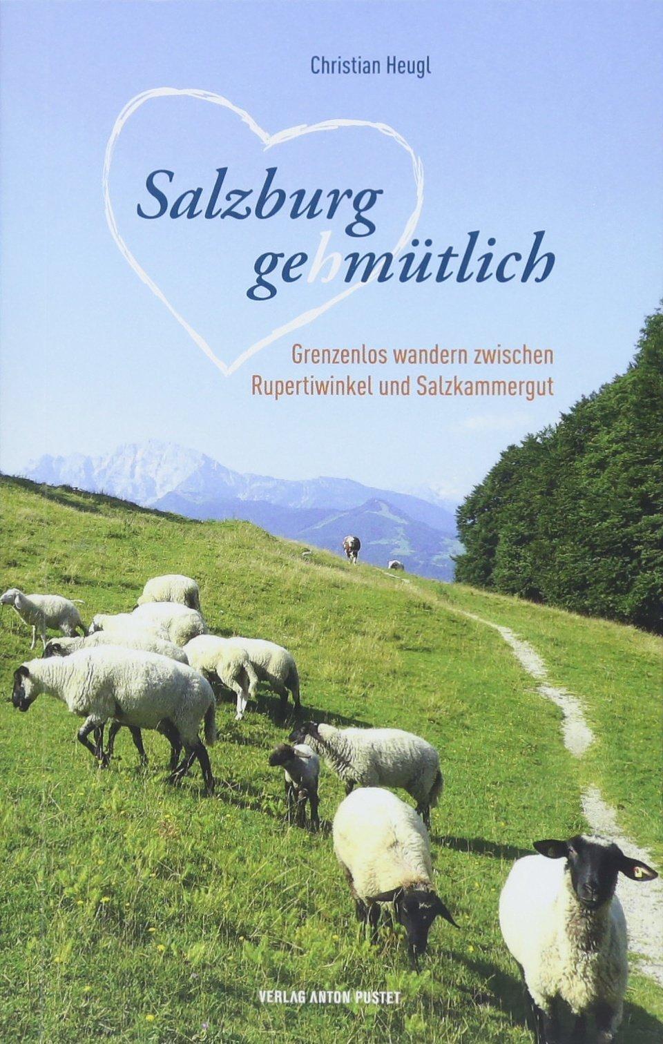 Salzburg gehmütlich: Grenzenloses Wandern zwischen Rupertiwinkel und Salzkammergut