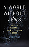A World Without Jews:The Nazi Imagination from Persecution to Genocide