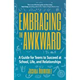 Embracing the Awkward: A Guide for Teens to Succeed at School, Life and Relationships (Self-Help Book for Teens, Teen gift)