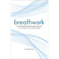 Breathwork: A 3-Week Breathing Program to Gain Clarity, Calm, and Better Health (English Edition)
