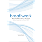 Breathwork: A 3-Week Breathing Program to Gain Clarity, Calm, and Better Health
