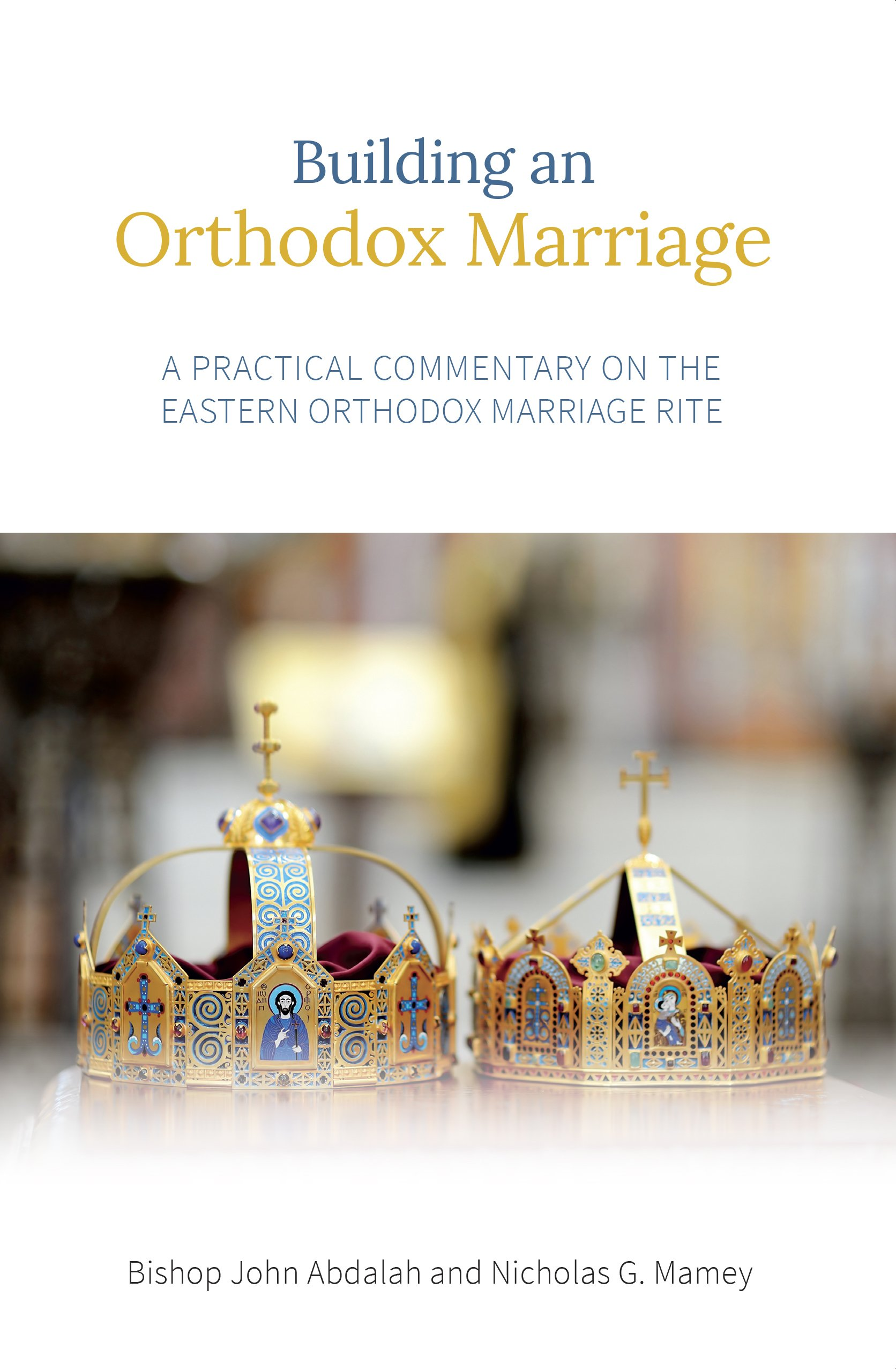 Building An Orthodox Marriage A Practical Commentary On The Eastern Rite Paperback June 10 2017