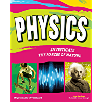 PHYSICS: INVESTIGATE THE FORCES OF NATURE (Inquire and