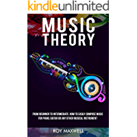 Music Theory : From Beginner to Intermediate: How to Easily Compose Music for Piano, Guitar or Any other Musical… book cover