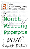 A Month of Writing Prompts 2016: A StoryADay.org Writing Guide (A Month of Writing Prompts from StoryADay.org Book 3)