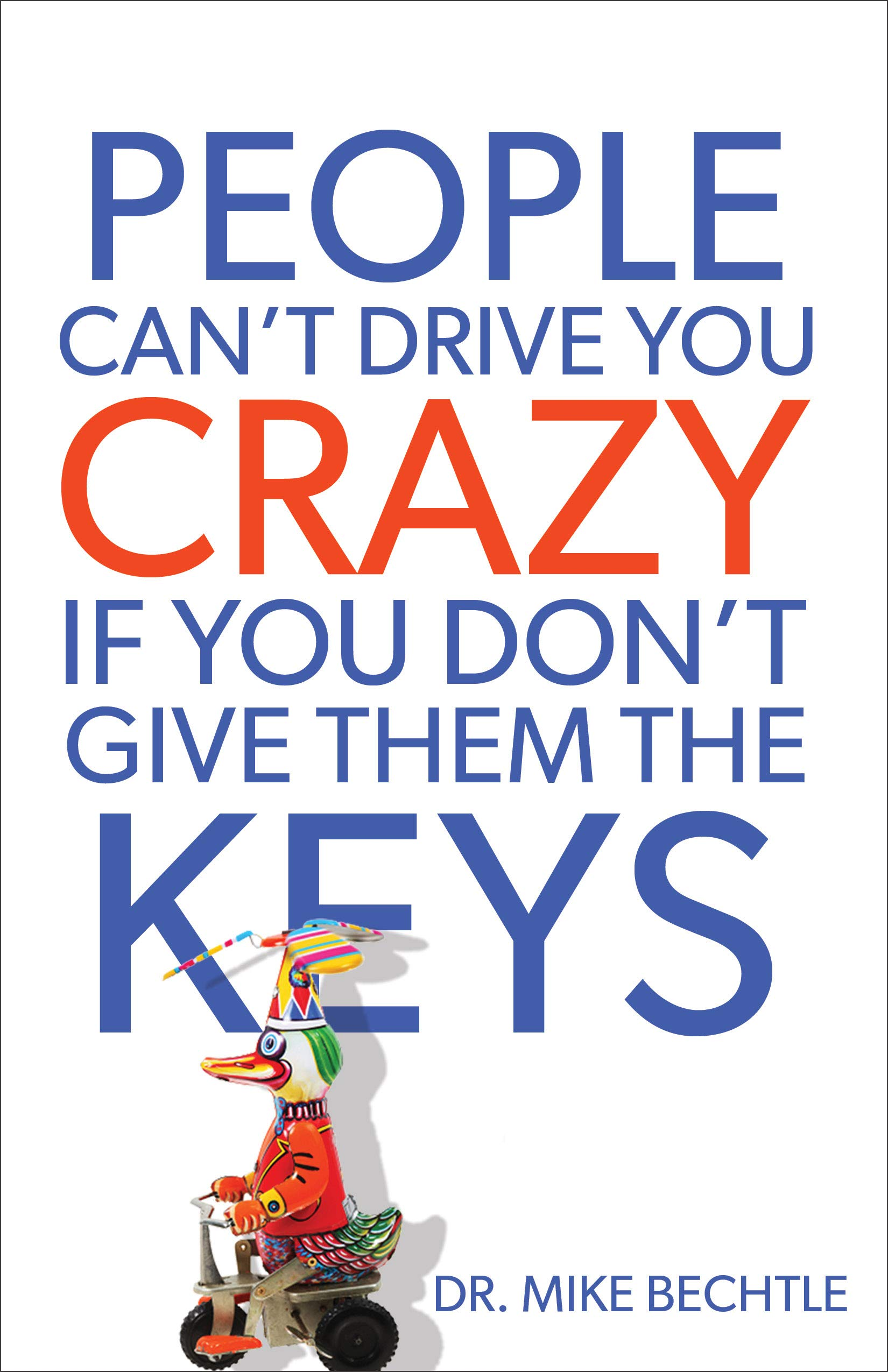 """Image result for """"People can't drive you crazy unless you give them the keys!"""" ~ Dr. Mike Bechtle"""