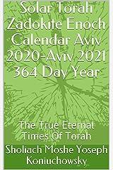 Solar Torah Zadokite Enoch Calendar Aviv 2020-Aviv 2021 364 Day Year: The True Eternal Times Of Torah Kindle Edition