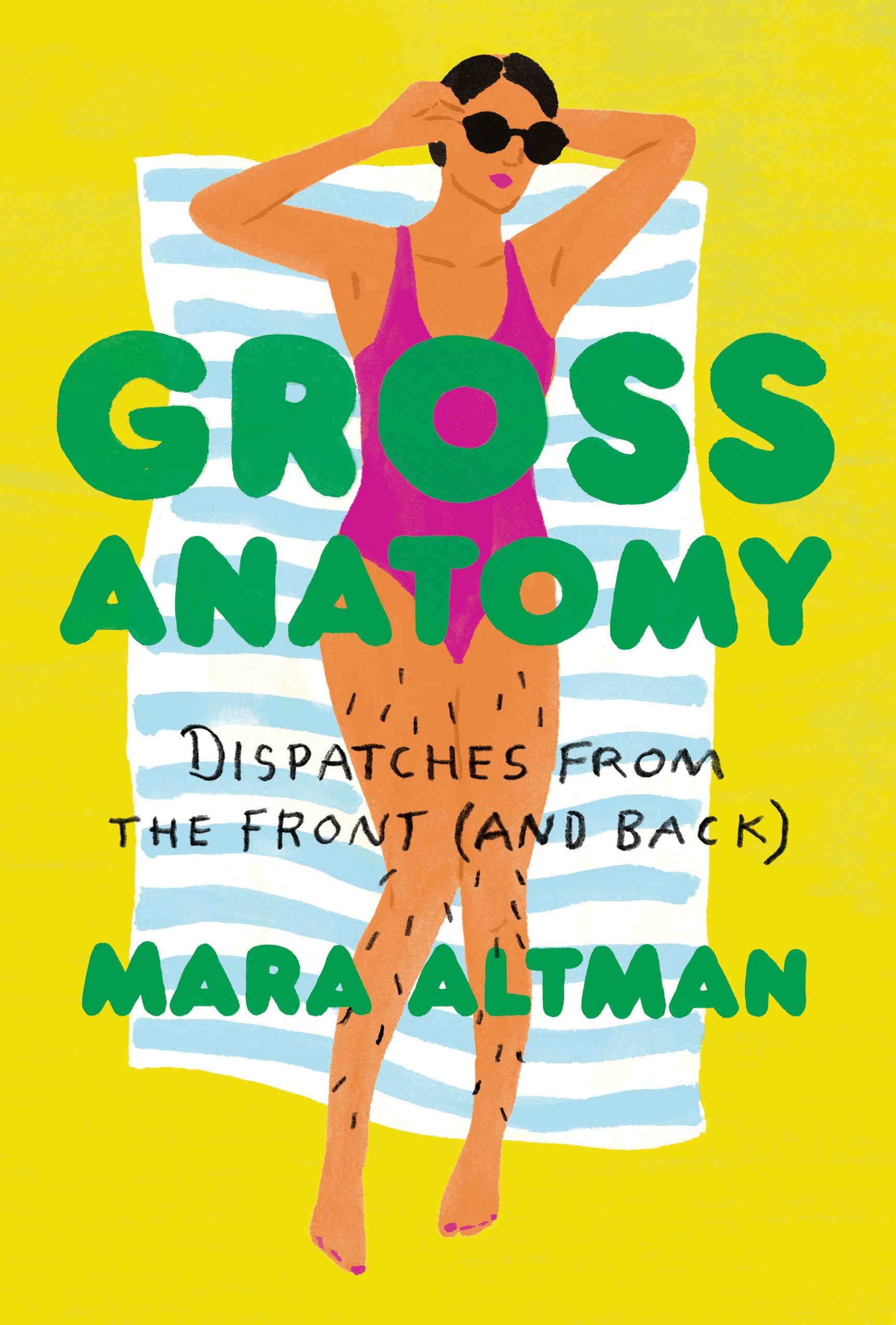 Gross Anatomy Dispatches From The Front And Back Mara Altman