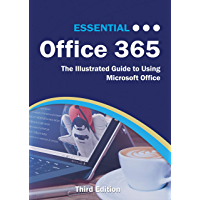 Essential Office 365 Third Edition: The Illustrated Guide to Using Microsoft Office (Computer Essentials)