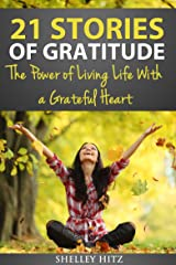 21 Stories of Gratitude: The Power of Living Life With a Grateful Heart (A Life of Gratitude) Kindle Edition
