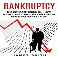 Bankruptcy: The Ultimate Guide on How to File, Beat, and Recover from Personal Bankruptcy