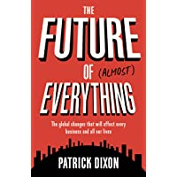 The Future of Almost Everything: How our world will change over the next 100 years