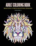 Adult Coloring Book: Beautiful Stress Relieving Designs Volume 2 (Animals, Flowers, Unicorns, Mermaids, Mandalas, and…