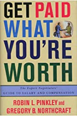 Get Paid What You're Worth: The Expert Negotiators' Guide to Salary and Compensation Kindle Edition