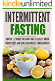 Intermittent Fasting: How to Eat what you want and still have rapid weight loss and gain lean muscle for beginners (English Edition)