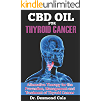 CBD OIL FOR THYROID CANCER: Alternative Therapy for the Prevention, Management and Treatment of Thyroid Cancer