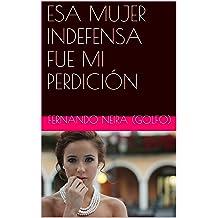 ESA MUJER INDEFENSA FUE MI PERDICIÓN (Spanish Edition) Apr 11, 2016