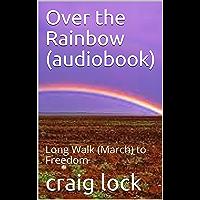 Over the Rainbow (audiobook): Long Walk (March) to Freedom (Craig's Rainbow Books)