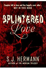 Splintered Love: A Collection of Dark Tales of Love and Heartache. Kindle Edition
