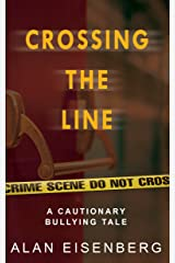 Crossing The Line: A Cautionary Bullying Tale Kindle Edition