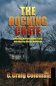 The Rocking Crate: Murder/Mystery/Ghost Story (Darius Morefield Mysteries) (Volume 1)