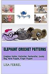Elephant Crochet Patterns: Eyeglass Holder, Potholder, Panhandler, Goody Bag, Hand Puppet, Finger Puppet Kindle Edition