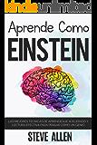 Aprende como Einstein: Memoriza más, enfócate mejor y lee efectivamente para aprender cualquier cosa: Las mejores técnicas de aprendizaje acelerado y lectura efectiva para pensar como un genio