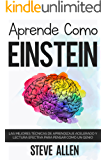 Aprende como Einstein: Memoriza más, enfócate mejor y lee efectivamente para aprender cualquier cosa: Las mejores técnicas de aprendizaje acelerado y lectura ... para pensar como un genio (Spanish Edition)