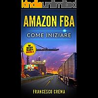 AMAZON FBA: Come iniziare a vendere su Amazon con magazzino FBA, guida completa per principianti, manuale per guadagnare con Amazon Fulfillment, PPC,  ... dalla Cina (Business Online Vol. 2)