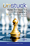 Unstuck: How To Talk To Humans & Get Them To Respond To You (Gameplan Book 2)