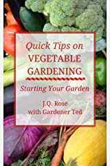 Quick Tips on Vegetable Gardening: Starting Your Garden Kindle Edition