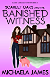 Scarlet Oaks and the Banished Witness (Scarlet Oaks Cozy Mystery Series Book 3)