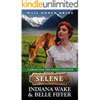 Mail Order Bride - Selene (A Bride for the Lonely Soldier Book 2)