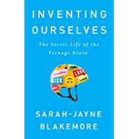 Inventing Ourselves: The Secret Life of the Teenage Brain (English Edition)